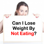 Can You Lose Weight By Not Eating?