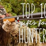 Top 10 Best Christmas and Birthday Gifts for Hunters 2017