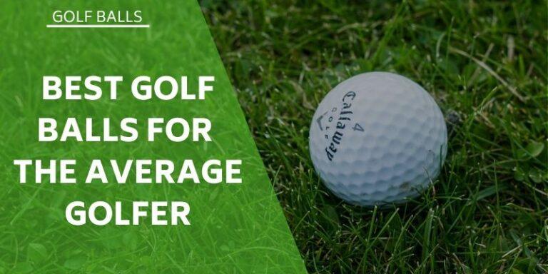 8 Best Golf Balls For Average Golfers – Buyer Guide 2021